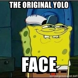 Spongebob Face - the ORIGINAL Yolo face