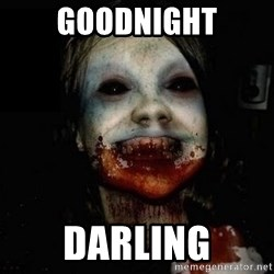 scary meme - Goodnight Darling