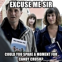 jehovahs witness - Excuse me sir could you spare a moment for CANDY CRUSH?