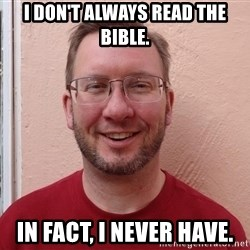 Asshole Christian missionary - i don't always read the bible. in fact, i never have.
