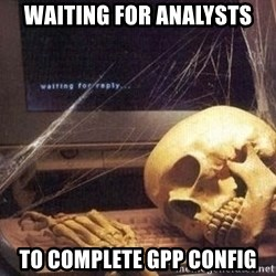 Waiting Skeleton 95 - Waiting for analysts to complete gpp config