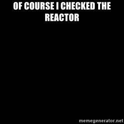 black background - of course i checked the reactor