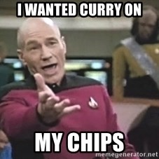 Picard Wtf - i wanted curry on my chips