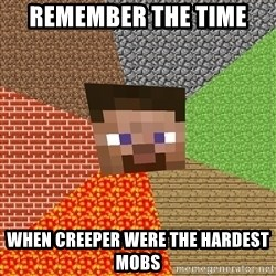 Minecraft Guy - Remember the time when creeper were the hardest mobs
