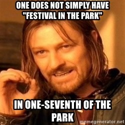 """One Does Not Simply - one does not simply have """"festival in the park"""" in one-seventh of the  park"""