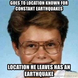 good luck larry hd - GOES TO LOCATION KNOWN FOR CONSTANT EARTHQUAKES Location he leaves has an earthquake