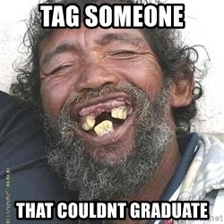 Hobo  - tag someone that couldnt graduate