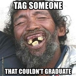 Hobo  - tag someone that couldn't graduate
