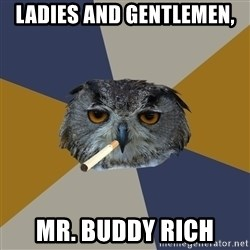 Art Student Owl - LADIES AND GENTLEMEN, MR. BUDDY RICH