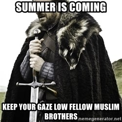 Ned Stark - Summer is coming keep your gaze low fellow muslim brothers