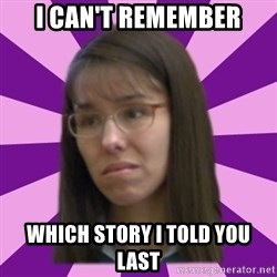 Jodi Arias meme 17 by Justice11 - I can't remember Which story I told you last