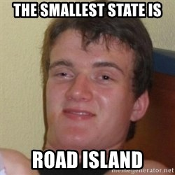 Really Stoned Guy - the smallest state is road island