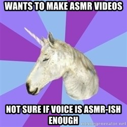 ASMR Unicorn - wants to make asmr videos not sure if voice is asmr-ish enough