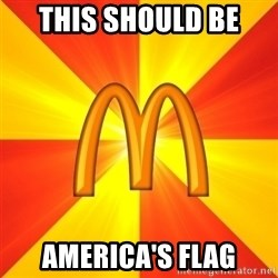 Maccas Meme - THIS SHOULD BE  AMERICA'S FLAG