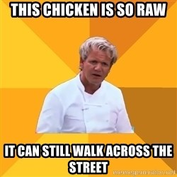 Confused Ramsey - This chicken is so raw it can still walk across the street