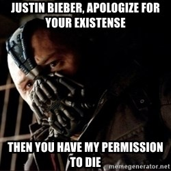 Bane Permission to Die - Justin bieber, apologize for your existense then you have my permission to die