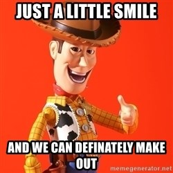 Perv Woody - just a little smile and we can definately make out