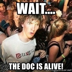 -Sudden Clarity Clarence - WAIT.... THE DOC IS ALIVE!