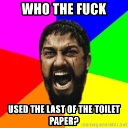 sparta - who the fuck used the last of the toilet paper?