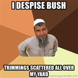 Ordinary Muslim Man - I despise bush trimmings scattered all over my yard