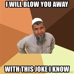 Ordinary Muslim Man - i will blow you away with this joke i know