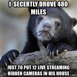 Confession Bear - I  Secertly drove 480 miles Just to put 12 live streaming hidden cameras in his house