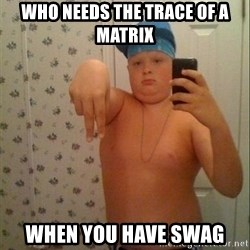 Swagmaster - WHO NEEDS THE TRACE OF A MATRIX WHEN YOU HAVE SWAG