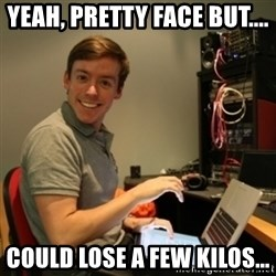Ridiculously Photogenic Journalist - YEAH, PRETTY FACE BUT.... COULD LOSE A FEW KILOS...