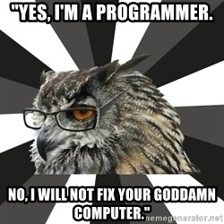 "ITCS Owl - ""Yes, I'm a programmer. no, i will not fix your goddamn computer."""
