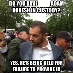 Adam Kokesh - Do you have             Adam Kokesh In Custody? Yes, he's being held for   failure to provide ID