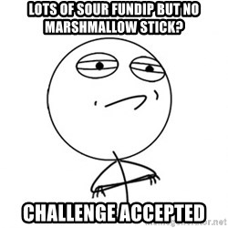 Challenge Accepted - lots of sour fundip but no marshmallow stick? challenge accepted