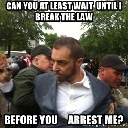 Adam Kokesh - Can You At Least Wait  Until I break The Law Before You     Arrest Me?