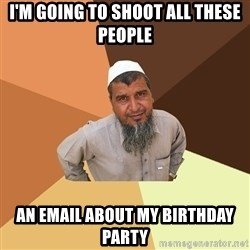 Ordinary Muslim Man - I'm going to shoot all these people an email about my birthday party