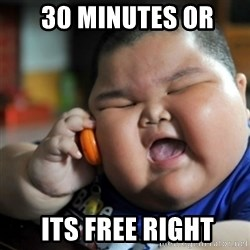 fat chinese kid -  30 minutes or  its free right