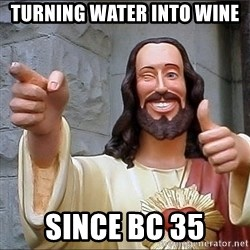 Jesus - turning water into wine since Bc 35