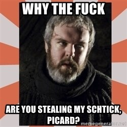 Hodor - Why the fuck are you stealing my schtick, Picard?