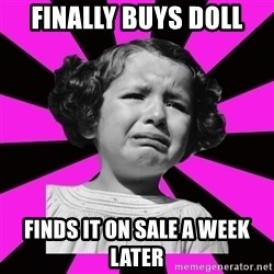 Doll People - Finally buys doll finds it on sale a week later