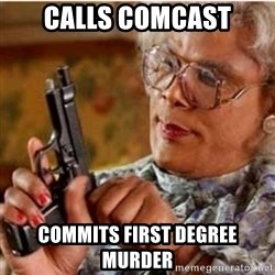 Madea-gun meme - calls comcast commits first degree murder