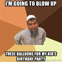 Ordinary Muslim Man - i'm going to blow up these ballo0ns for my kid's birthday party