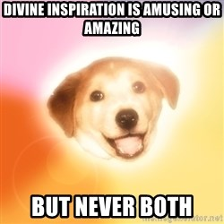 Holy Advice Dog - divine inspiration is amusing or amazing but never both