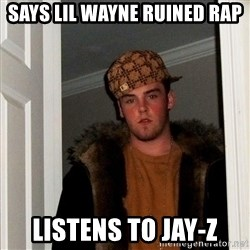 Scumbag Steve - says lil wayne ruined rap listens to jay-z