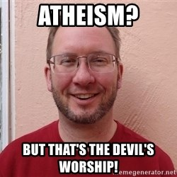 Asshole Christian missionary - atheism? but that's the devil's worship!
