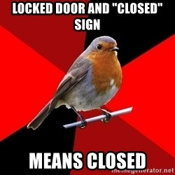 """Retail Robin - LOCKED DOOR AND """"CLOSED"""" SIGN MEANS CLOSED"""