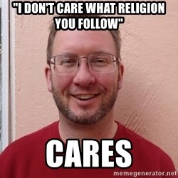 "Asshole Christian missionary - ""i don't care what religion you follow"" cares"