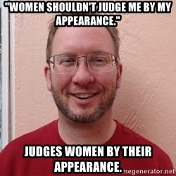 "Asshole Christian missionary - ""women shouldn't judge me by my appearance."" judges women by their appearance."
