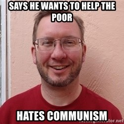 Asshole Christian missionary - says he wants to help the poor hates communism