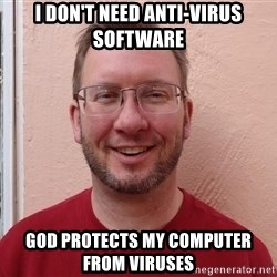 Asshole Christian missionary - i don't need anti-virus software god protects my computer from viruses
