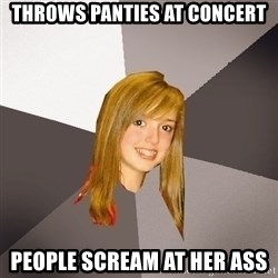 Musically Oblivious 8th Grader - Throws panties at concert People scream at her ass