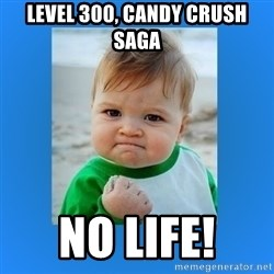 yes baby 2 - Level 300, Candy crush saga  no life!