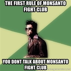 Tyler Durden - The First rule of monsanto fight club You dont talk about monsanto fight club
